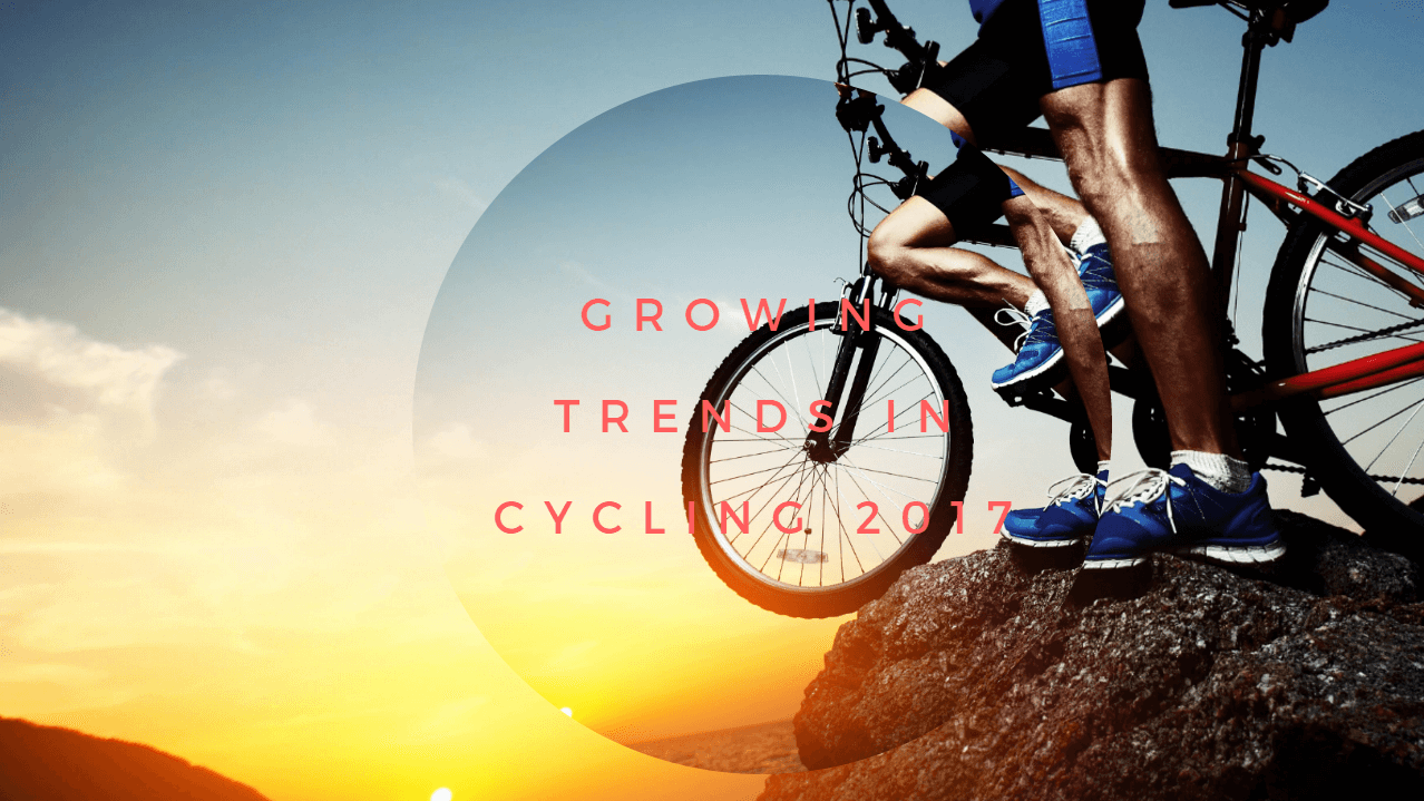 Growing trends in cycling 2017